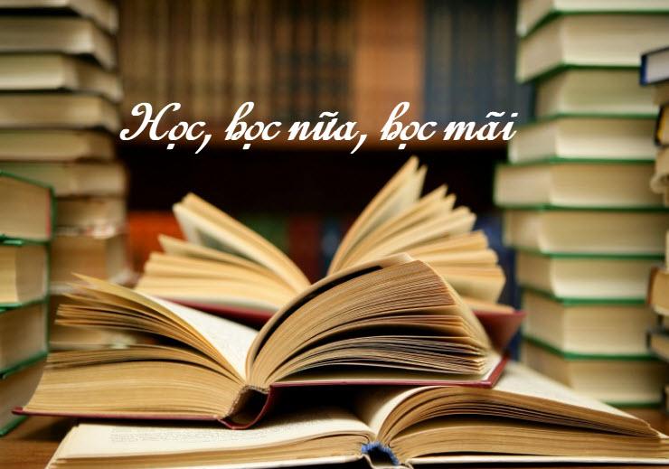 Chứng minh câu châm ngôn Học, học nữa , học mãi
